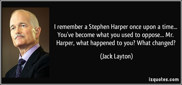 quote-i-remember-a-stephen-harper-once-upon-a-time-you-ve-become-what-you-used-to-oppose-mr-jack-layton-246057
